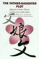 The Father-Daughter Plot: Japanese Literary Women and the Law of the Father,