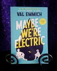 ARC / Uncorrrected Proof Maybe We're Electric by Val Emmich, 2021 Softcover