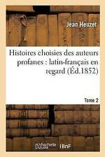 Histoires Choisies Des Auteurs Profanes: Latin-Francais En Regard. Tome 2 (Frenc