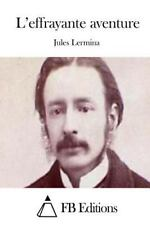 L' Effrayante Aventure by Jules Lermina (2015, Paperback)