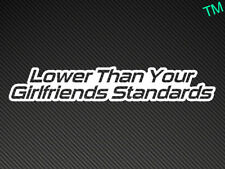 Lower Than Your Girlfriends Standards (Style 2) Funny Car Sticker Lowered Vinyl