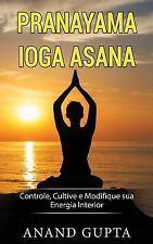 Pranayama Ioga Asana : Controle, Cultive e Modifique Sua Energia Interior by...