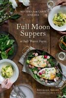 Full Moon Suppers at Salt Water Farm : Recipes from Land and Sea, Hardcover b...