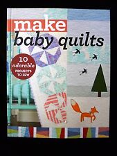 Make Baby Quilts : 10 Adorable Projects to Sew by C & T Publishing 2016