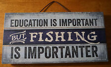 EDUCATION IS IMPORTANT BUT FISHING IS IMPORTANTER - Lodge Cabin Decor Sign NEW