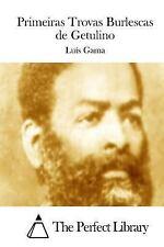 Primeiras Trovas Burlescas de Getulino by Luís Gama (2015, Paperback)
