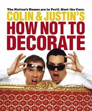 Colin and Justin's How Not To Decorate By Colin McAllister, Justin Ryan, Justin