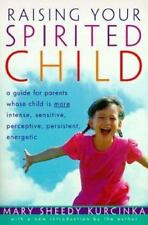 Raising Your Spirited Child : A Guide for Parents Whose Child Is More Intense, …