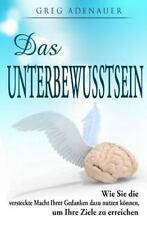 Das Unterbewusstsein : Wie Sie Die Versteckte Macht Ihrer Gedanken Dazu...