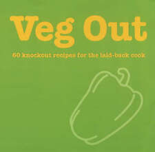 Veg Out:50 Ridiculously Easy Recip: 60 Knockout Recipes for the Laid Back Cook (