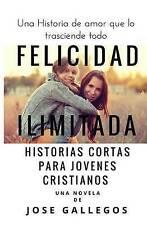 Felicidad Ilimitada: Historias Cortas Para Jovenes Cristianos (Libros Para Joven