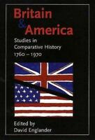 Britain and America : Studies in Comparative History 1760 - 1970 David Englander