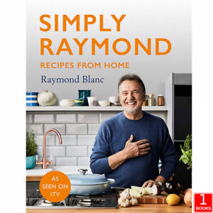 Simply Raymond: Recipes from Home INCLUDING RECIPES By Raymond Blanc HB NEW