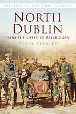 North Dublin in Old Photographs: From the Liffey to Balbriggan by Derek...