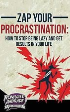 Zap Your Procrastination:: How to stop being lazy and get results in your life