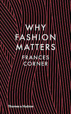 NEW Why Fashion Matters by Frances Corner