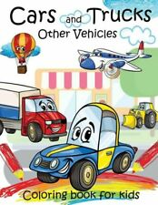 Cars and Trucks Other Vehicles Coloring book for kids: Coloring Book for Ki.
