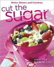 Cut the Sugar Cookbook (Better Homes & Gardens) by Better Homes and Gardens