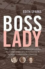 Boss Lady : How Three Women Entrepreneurs Built Successful Big Businesses in ...