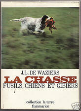 LA CHASSE fusils chiens gibiers J.L. DE WAZIERS 1972