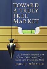 Medaille, John C. : Toward a Truly Free Market: A Distributi