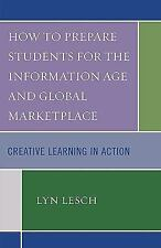 How to Prepare Students for the Information Age and Global Marketplace: Creat...