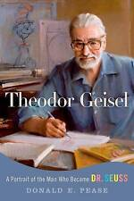 Theodor Geisel: A Portrait of the Man Who Became Dr. Seuss by Pease, Donald E.