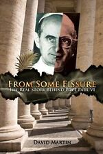 From Some Fissure : The Real Story Behind Pope Paul VI by David Martin (2013,...