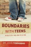 Boundaries with Teens : When to Say Yes, How to Say No by John Townsend