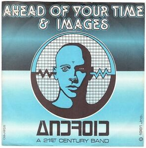 """ANDROID A 21st CENTURY BAND Ahead of Your Time +Images 7"""" 45 Synth Wave, Vocoder"""