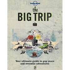 The Big Trip: Your Ultimate Guide to Gap Years & Overseas Adventures (Lonely Pla