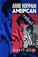 Abbie Hoffman: American Rebel by Jezer, Marty