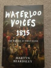 Waterloo Voices 1815 - The Battle at First Hand HB Martyn Beardsley