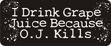 3 - I Drink Grape Juice Because O.J. Kills R BS226