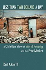 Less Than Two Dollars a Day: A Christian View of World Poverty and the Free