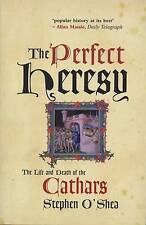 The Perfect Heresy : The Life and Death of the Cathars, O'Shea, Stephen, Very Go