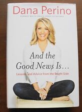 And the Good News Is... : Lessons and Advice from the Bright Side by Dana...