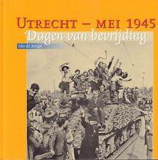 UTRECHT - MEI 1945 (DAGEN VAN BEVRIJDING) - Ido de Jonge