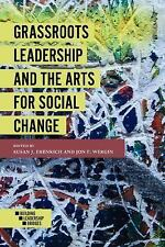GRASSROOTS LEADERSHIP AND THE ARTS FOR SOCIAL CHANGE S.ERENREICH NEW!
