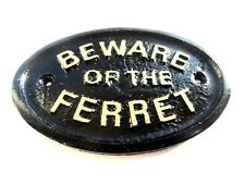 BEWARE OF THE FERRET - HOUSE DOOR PLAQUE WALL SIGN GARDEN - BRAND NEW (BLACK)