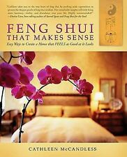 Feng Shui That Makes Sense: Easy Ways to Create a Home That FEELS as Good as It