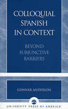 Colloquial Spanish in Context : Beyond Subjunctive Barriers by Gunnar Anderson