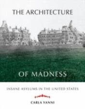 The Architecture of Madness: Insane Asylums in the United States (Architecture,