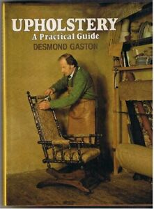 Upholstery: A Practical Guide by Gaston, Desmond Hardback Book The Cheap Fast