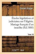 Etudes Legislatives et Judiciaires Sur l'Algerie. Mariage Francais d'un...