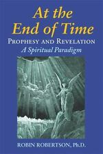 Excellent, At the End of Time: Prophecy and Revelation: A Spiritual Paradigm, Ro