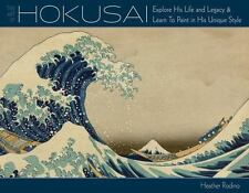 Art of Hokusai: Explore His Life and Legacy and Learn to Paint in His Unique Sty