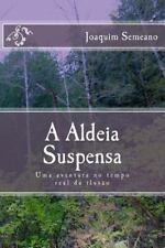 A Aldeia Suspensa : Uma Aventura No Tempo Real Da Ilusão by Joaquim Semeano...