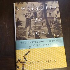 NEW Sweetness & Light  : The Mysterious History of the Honeybee by Hattie Ellis