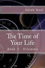 The Time of Your Life - Book 2: Dilemma by Sarah Noel (2012, Paperback)